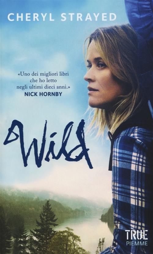 "alt=""Wild. Una storia selvaggia di natura e rinascita di Cheryl Strayed"""